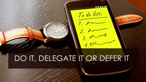 Are you a fire fighter? Do it, delegate it or defer it