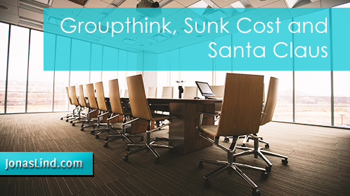 Groupthink, Sunk Cost and Santa Claus
