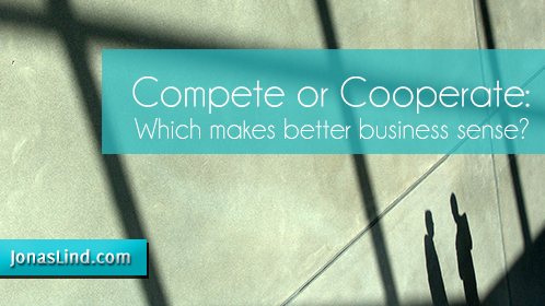 Compete or Cooperate: Which makes better business sense?